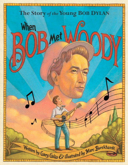 "Cover image of ""When Bob Met Woody,"" a picture book by Gary Golio and Marc Burckhardt"