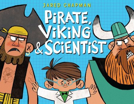 "Cover image of ""Pirate, Viking & Scientist,"" a picture book by Jared Chapman"