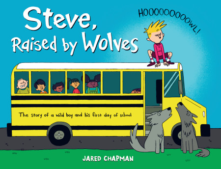 "Cover image of ""Steve, Raised by Wolves,"" a picture book by Jared Chapman"