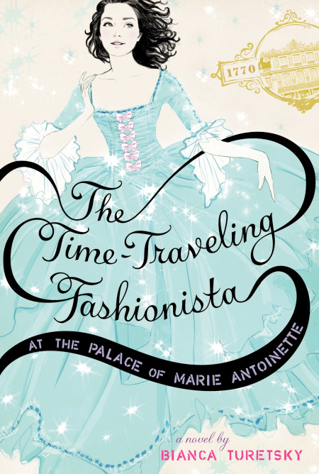 "Cover image of ""The Time-Traveling Fashionista at the Palace of Marie Antoinette,"" a middle grade novel by Bianca Turetsky"