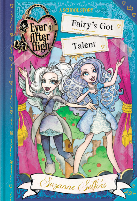 "Cover image of ""Ever After High: Fairy's Got Talent,"" a middle grade novel by Suzanne Selfors"