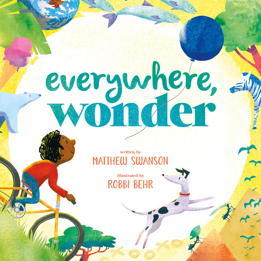 "Cover image of ""Everywhere, Wonder,"" a picture book by Matthew Swanson and Robbi Behr"