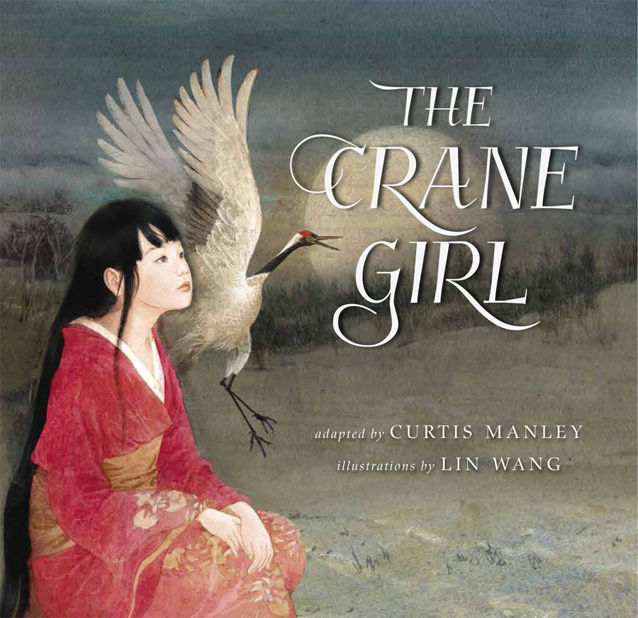 "Cover image of ""The Crane Girl,"" a picture book by Curtis Manley and Lin Wang"