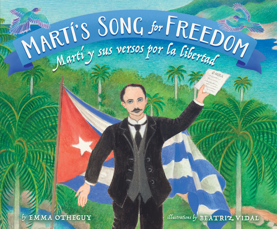 "Cover image of ""Marti's Song for Freedom,"" a picture book by Emma Otheguy and Beatriz Vidal"